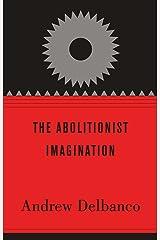 The Abolitionist Imagination (The Alexis de Tocqueville Lectures on American Politics Book 3) Kindle Edition