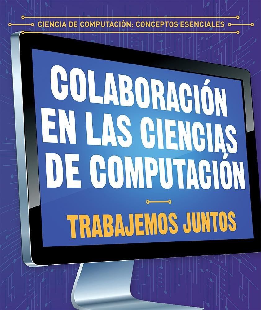 Colaboración en las ciencias de computación/Collaboration in computer science: Trabajemos juntos/Let's work together (Ciencia de computación: in Computer Science) (Spanish Edition)