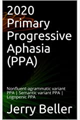 2020 Primary Progressive Aphasia (PPA): Nonfluent-agrammatic variant PPA | Semantic variant PPA | Logopenic PPA (2020 Dementia Overview Book 7) Kindle Edition