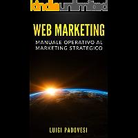 WEB MARKETING: Manuale operativo al marketing strategico online con guida alla comunicazione, email, social media, SEO e SEM, affiliate, affiliate e network marketing (Online Marketing Vol. 2)