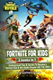 Fortnite for Kids: 3 Books in 1; Underground Tips & Secrets to Become a Fortnite God & Win Battle Royale Like the Pros: Volume 4