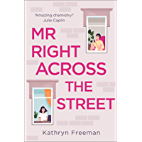 Mr Right Across the Street: The perfect escape for lockdown and the most feel good romantic comedy of 2021! (The Kathryn…