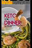 Keto for Dinner: Keto Friendly Dinner Recipes for Healthy Living