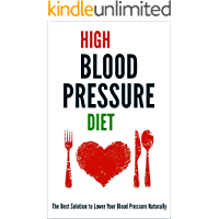 High Blood Pressure Diet: The Best Solution to Lower Your Blood Pressure Naturally
