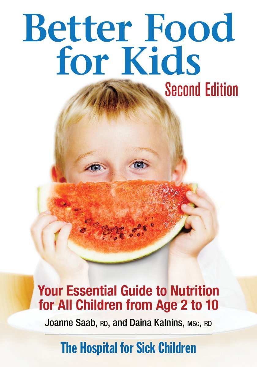 Better Food For Kids Your Essential Guide To Nutrition All Children From Age 2 10 Joanne Saab RD Daina Kalnins MSc 9780778802518 Amazon