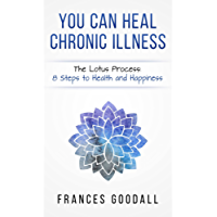You Can Heal Chronic Illness: The Lotus Process: 8 Steps to Health and Happiness (English Edition)