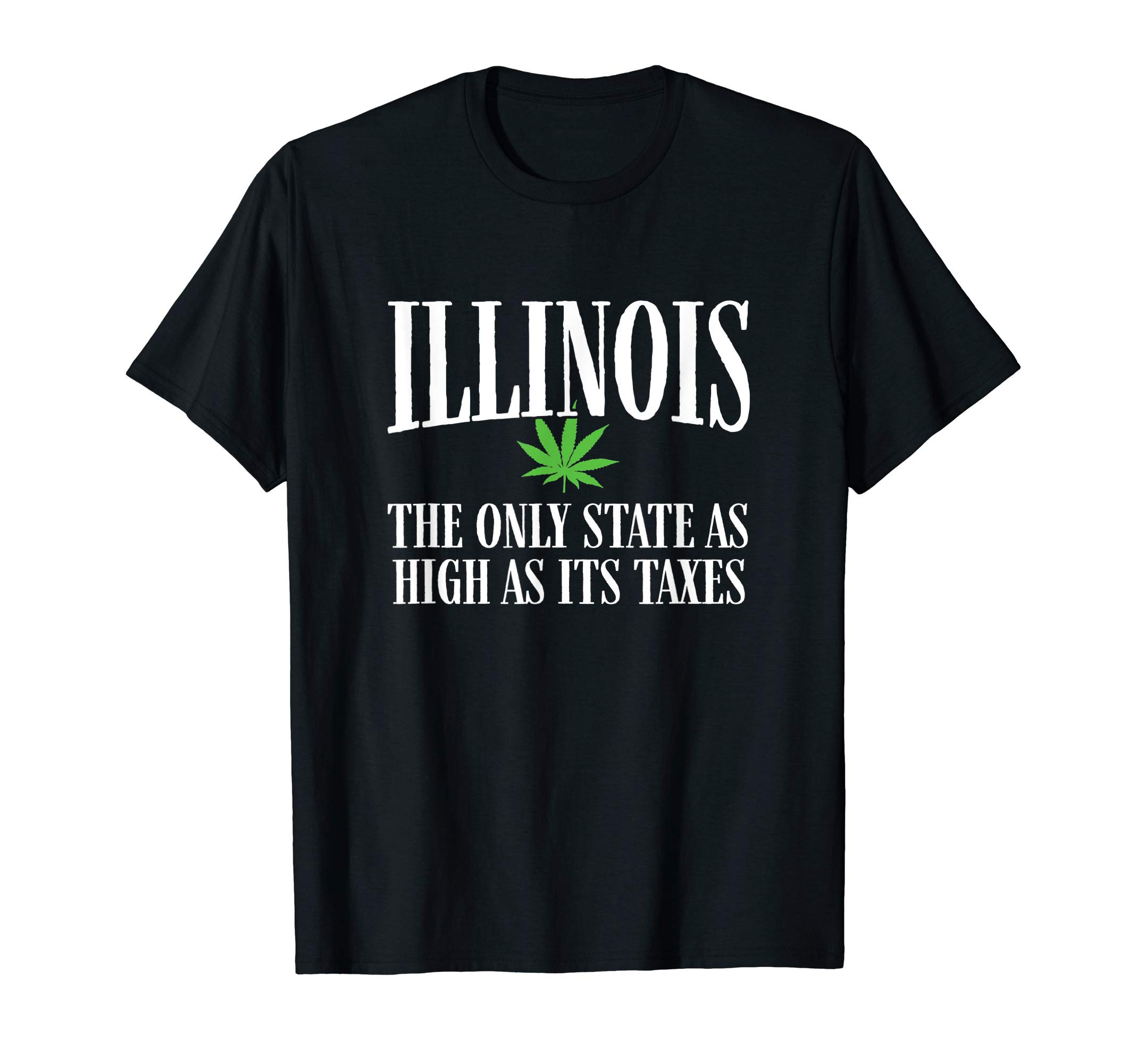 The Only State As High As Its Taxes – Illinois Weed T-Shirt