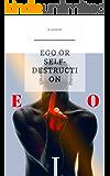 EGO: EGO OR SELF DESTRUCTION