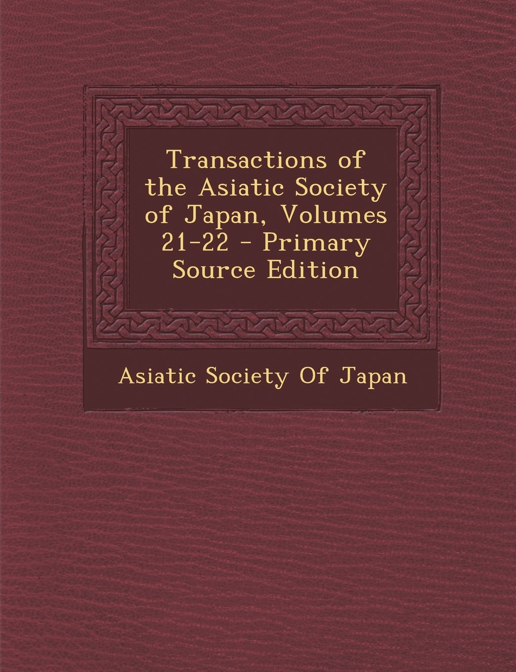 Download Transactions of the Asiatic Society of Japan, Volumes 21-22 PDF