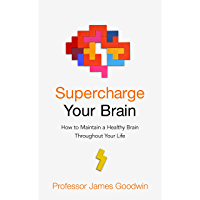 Supercharge Your Brain: How to Maintain a Healthy Brain Throughout Your Life (English Edition)