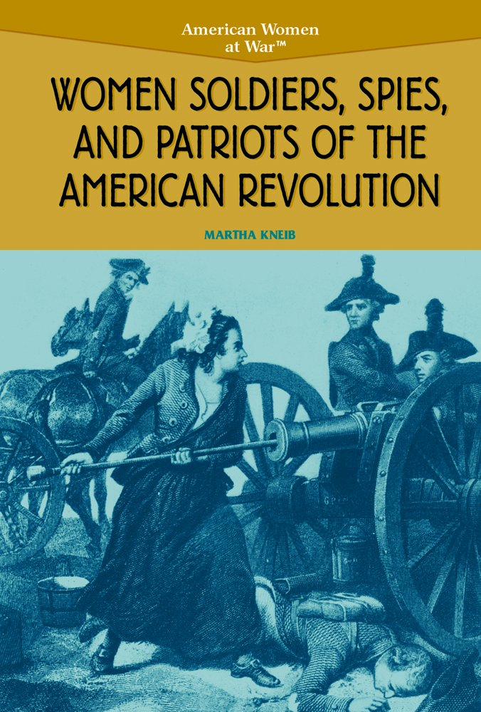 Download Women Soldiers, Spies, and Patriots of the American Revolution (American Women at War) pdf epub