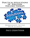 Practical Applications of  Solution Focused Therapy: Worksheets to Use with Clients
