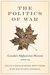 The Politics of War: Canada's Afghanistan Mission, 2001–14 Kindle Edition