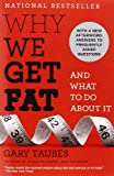 Why We Get Fat, Gary Taubes, 0307474259