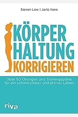 Körperhaltung korrigieren: Über 50 Übungen und Trainingspläne für ein schmerzfreies und aktives Leben (German Edition) Kindle Edition