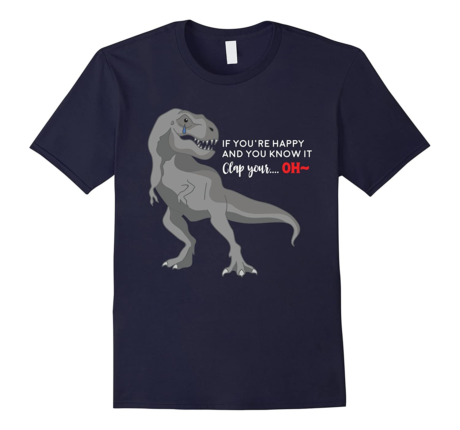 If Youre Happy and You Know It T-Rex T-Shirt-TD