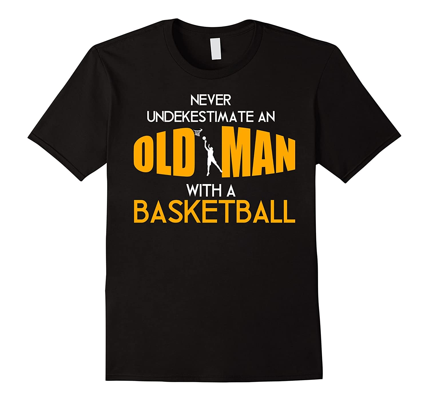Mens never underestimate an old man with a basketball t for Old school basketball t shirts