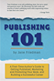Publishing 101: A First-Time Author's Guide to Getting Published, Marketing and Promoting Your Book, and Building a Successful Career