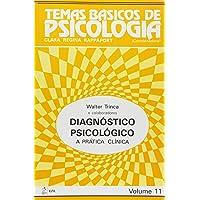 Diagnóstico Psicológico - A Prática Clínica.: Volume 11