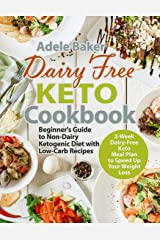 Dairy Free Keto Cookbook: Beginner's Guide to Non-Dairy Ketogenic Diet with Low-Carb Recipes & 2-Week Dairy-Free Keto Meal Plan to Speed Up Your Weight Loss Paperback