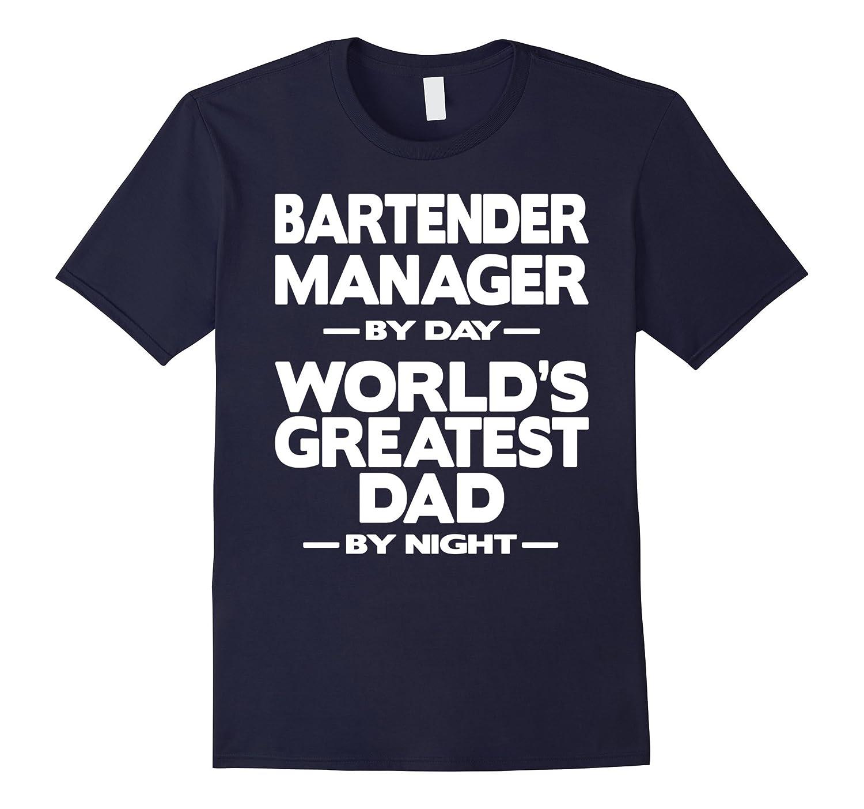 Bartender Manager Worlds Greatest Dad T-Shirt-TD