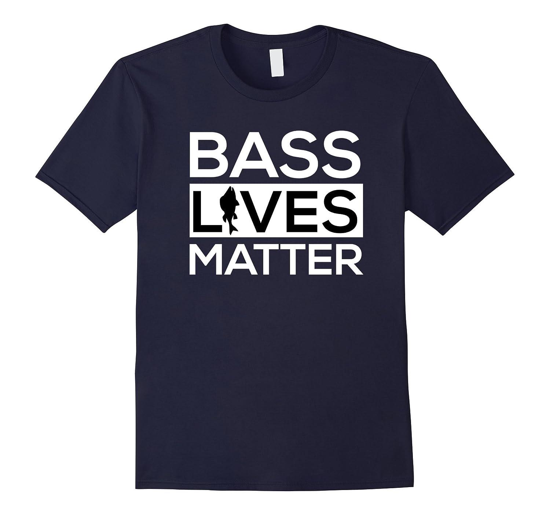 Bass Lives Matter Shirt - Funny Fishing T-Shirt-TD