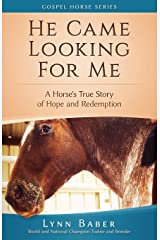 He Came Looking for Me: A horse's true story of hope and redemption (Gospel Horse Series) Paperback