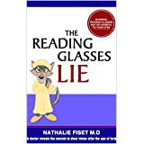 The Reading Glasses Lie: A doctor reveals the secrets to clear vision after the age of forty