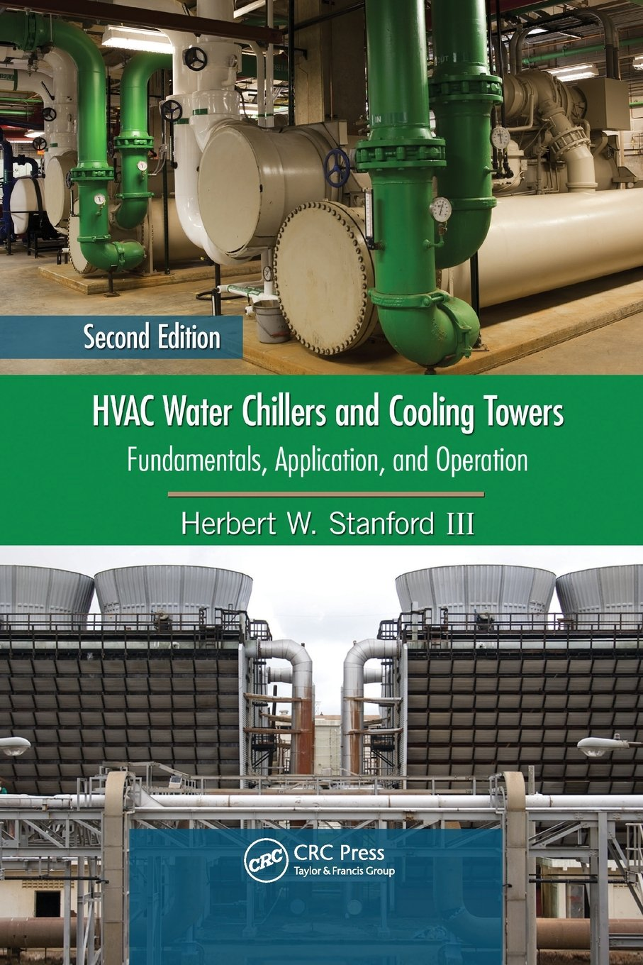 HVAC Water Chillers and Cooling Towers: Fundamentals, Application, and Operation, Second Edition (Mechanical Engineering)