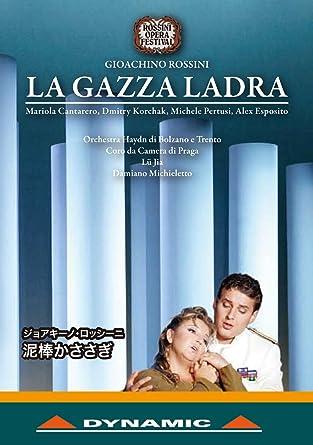 ジョアキーノ・ロッシーニ:歌劇「泥棒かささぎ」全曲 (Gioachino Rossini : La Gazza Ladra / Mariola Cantarero, Dmitry Korchak, Michele Pertusi, Alex Esposito) [DVD] [日本語字幕付]
