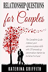 RELATIONSHIP QUESTIONS FOR COUPLES: The Complete Guide: Improve your Communication skills with 235 provoking Conversation starters to building trust and Emotional Intimacy Paperback