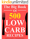 Low Carb Cookbook: 500 BEST LOW CARB RECIPES (low carb diet for beginners, lose weight, Atkins diet, low carb foods, low carb diet weight loss, low carb food list)