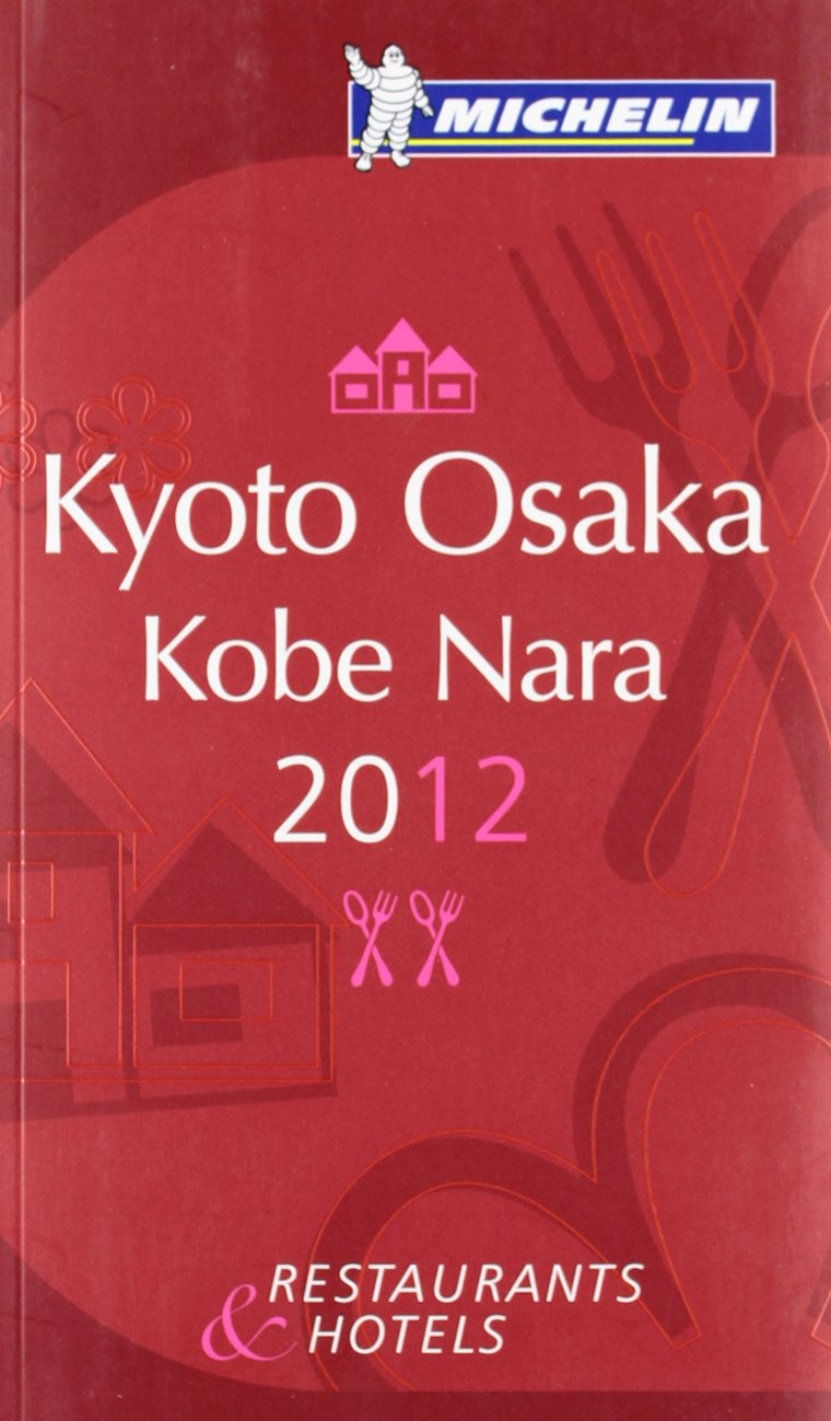 Read Online MICHELIN Guide - Kyoto Osaka Kobe Nara 2012: Restaurants & Hotels (Michelin Red Guide) PDF