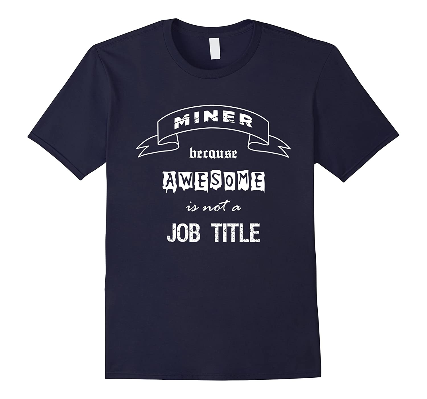 Miner Because Awesome Is Not A Job Title Funny T Shirt-TD