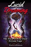Lucid Dreaming - The Path of Non-Dual Dream Yoga: Realizing Enlightenment through Lucid Dreaming (Serenade of Bliss)