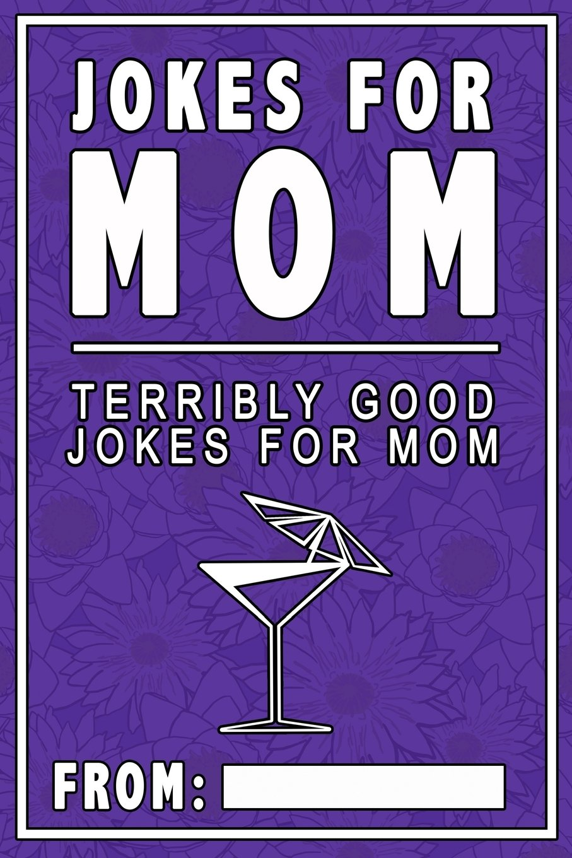 Jokes For Mom: Terribly Good jokes for mom  Great Mom gifts, Mom Birthday Gift ebook