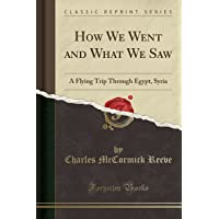 How We Went and What We Saw: A Flying Trip Through Egypt, Syria (Classic Reprint)