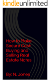 How to Make Secure Cash Buying and Selling Real Estate Notes - N. Jones