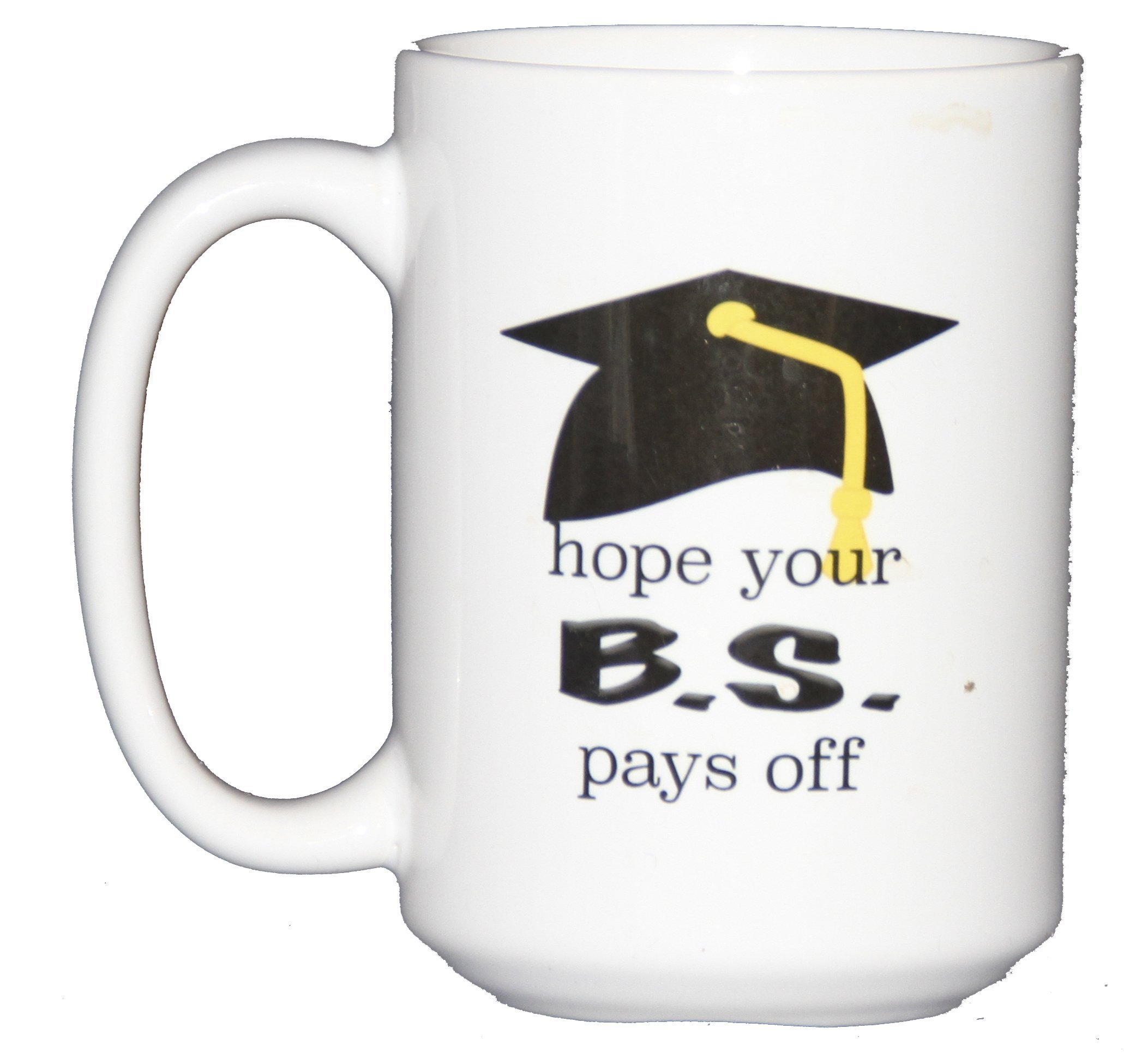Hope your BS Pays Off Funny Coffee Mug Graduation Gift for Bachelor of Science