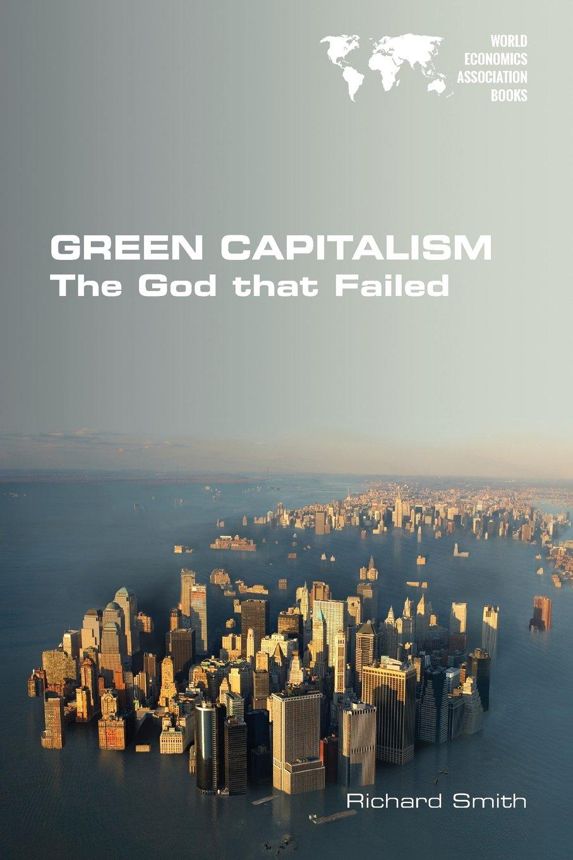 Green capitalism the god that failed richard smith 9781848902053 green capitalism the god that failed richard smith 9781848902053 amazon books malvernweather Choice Image
