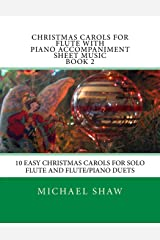 Christmas Carols For Flute With Piano Accompaniment Sheet Music Book 2: 10 Easy Christmas Carols For Solo Flute And Flute/Piano Duets (Volume 2) Paperback