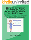 How to get every Network Diagram question right on the PMP® Exam:: 50+  PMP® Exam Prep Sample Questions and Solutions on Network Diagrams (PMP® Exam Prep Simplified Book 3)
