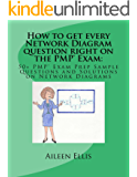 How to get every Network Diagram question right on the PMP® Exam:: 50+ PMP® Exam Prep Sample Questions and Solutions on Network Diagrams (PMP® Exam Prep Simplified Book 3) (English Edition)