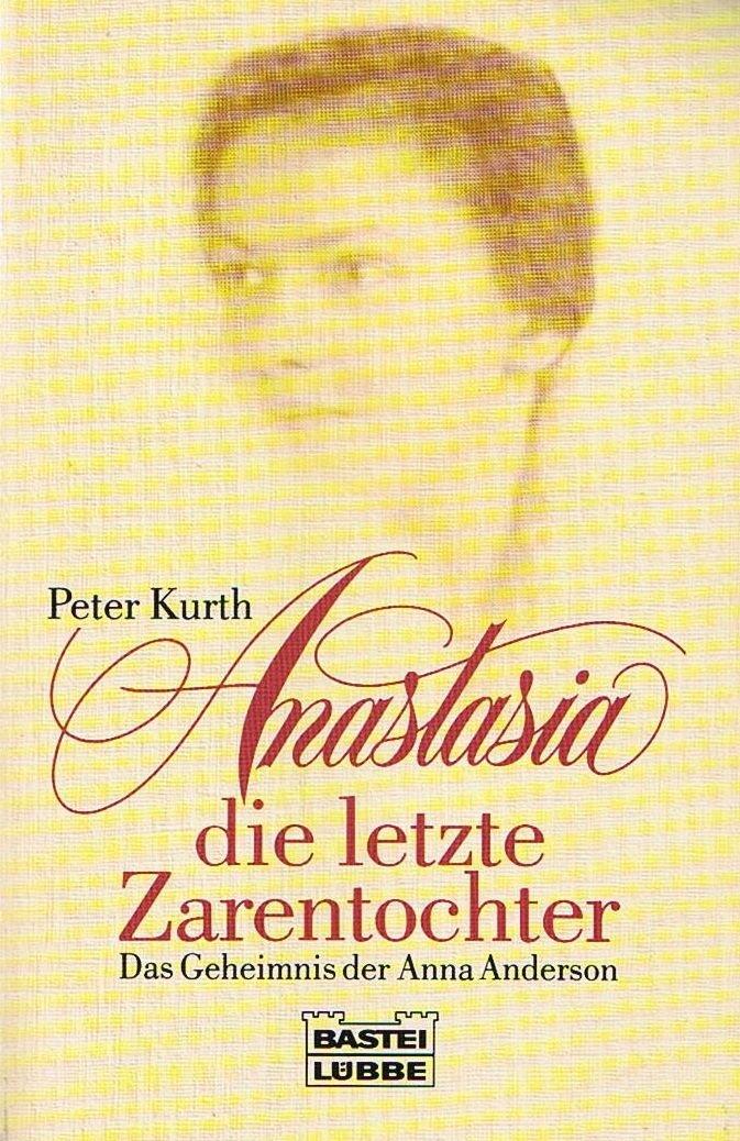 Anastasia, die letzte Zarentochter - Das Geheimnis der Anna Anderson.