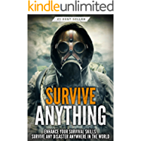 Survival: Survive ANYTHING - The Ultimate Prepping and Survival Guide to Perfect Your Survival Skills and Survive ANY Disaster, ANYWHERE in the World!