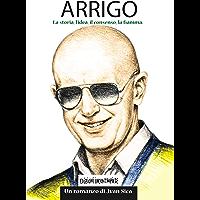 ARRIGO. La Storia, l'idea, il consenso, la fiamma (e-Contropiede)