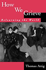 How We Grieve: Relearning the World (Understandings and Perspectives) Paperback