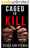 Caged to Kill: An original new thriller release endorsed by Pulitzer Prize winner (Lawyer David Thompson Legal Thrillers Series Book 2)
