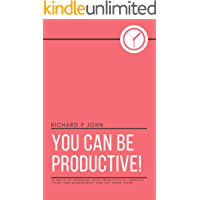 You Can Be Productive!: 15 Ways to Increase Your Productivity, Improve Your Time Management and Get More Done (You Can! Book 2) (English Edition)