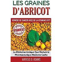 Les Graines d'Abricot - Remede de Cancer avec de la Vitamine B17 ?